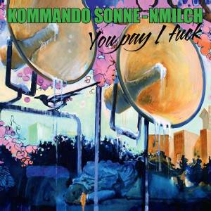 Kommando Sonne-nmilch: You Pay I Fuck - Cover