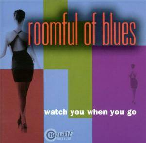 Cover - Roomful Of Blues: Watch You When You Go