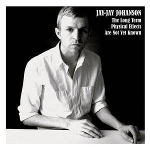 Cover - Jay-Jay Johanson: Long Term Physical Effects Are Not Yet Known, The