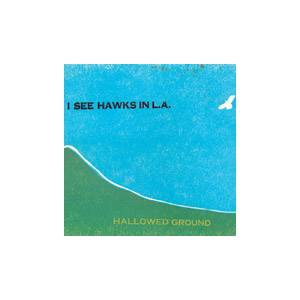 Cover - I See Hawks In L.A.: Hallowed Ground