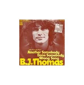 Cover - B.J. Thomas: Another Somebody Done Somebody Wrong Song