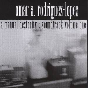Cover - Omar Rodriguez-Lopez: Manual Dexterity: Soundtrack Volume One, A