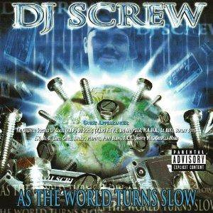 Cover - DJ Screw: As The World Turns Slow