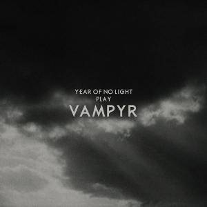 Year Of No Light: Year Of No Light Play Vampyr - Cover