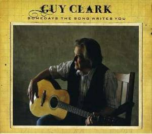 Guy Clark: Somedays The Song Writes You - Cover