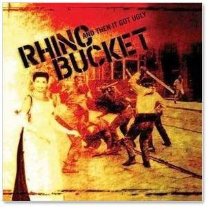 Cover - Rhino Bucket: And Then It Got Ugly