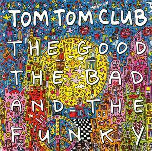 Cover - Tom Tom Club: Good The Bad And The Funky, The