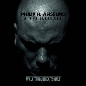 Philip H. Anselmo And The Illegals: Walk Through Exits Only - Cover