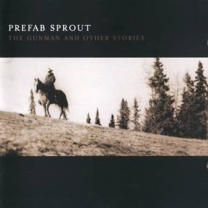 Cover - Prefab Sprout: Gunman And Other Stories, The