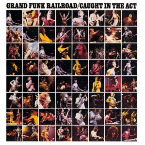 Grand Funk Railroad: Caught In The Act - Cover