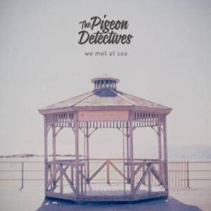 Cover - Pigeon Detectives, The: We Met At Sea