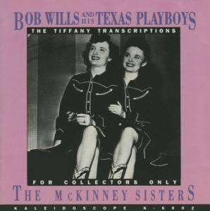 Cover - Bob Wills And His Texas Playboys: McKinney Sisters - The Tiffany Transcriptions For Collectors Only, The