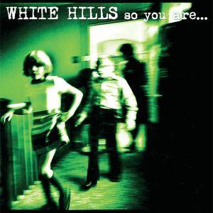 Cover - White Hills: So You Are ... So You'll Be