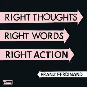 Franz Ferdinand: Right Thoughts, Right Words, Right Action - Cover