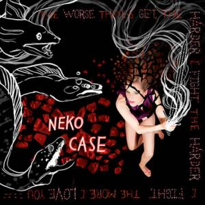 Cover - Neko Case: Worse Things Get, The Harder I Fight, The Harder I Fight, The More I Love You, The