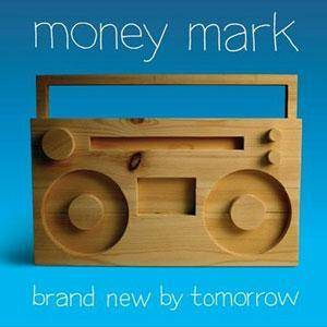 Cover - Money Mark: Brand New By Tomorrow