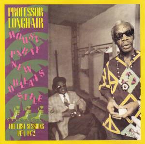 Cover - Professor Longhair: House Party New Orleans Style - The Last Sessions 1971-1972