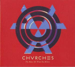 Cover - Chvrches: Bones Of What You Believe, The