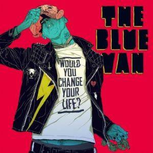 Cover - Blue Van, The: Would You Change Your Life?