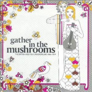 Cover - Fresh Maggots: Gather In The Mushrooms - The British Acid Folk Underground 1968-1974