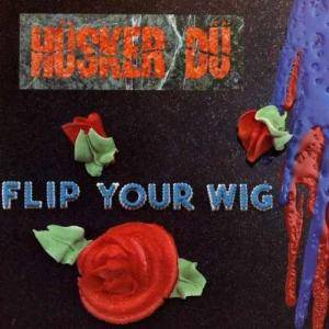 Hüsker Dü: Flip Your Wig - Cover
