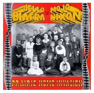 Jello Biafra And Mojo Nixon With The Toadliquors: Prairie Home Invasion - Cover