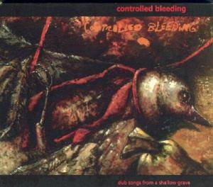 Cover - Controlled Bleeding: Dub Songs From A Shallow Grave