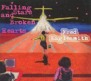 Cover - Fred Eaglesmith: Falling Stars And Broken Hearts