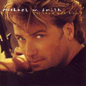 Cover - Michael W. Smith: I'lllead You Home