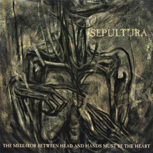 Sepultura: Mediator Between Head And Hands Must Be The Heart, The - Cover
