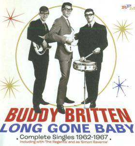 Cover - Buddy Britten And The Regents: Buddy Britten: Long Gone Baby - Complete Singles 1962-1967