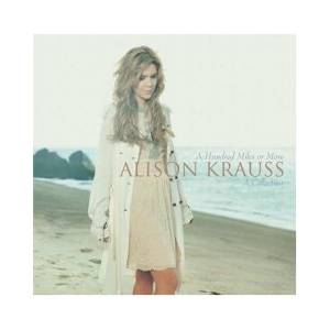 Cover - Alison Krauss: Hundred Miles Or More: A Collection, A