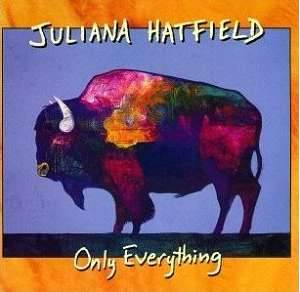 Cover - Juliana Hatfield: Only Everything