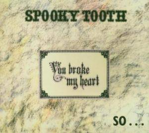 Spooky Tooth: You Broke My Heart So I Busted Your Jaw - Cover