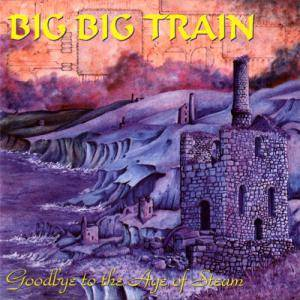 Cover - Big Big Train: Goodbye To The Age Of Steam