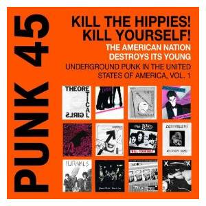 Cover - Urinals, The: Punk 45 Kill The Hippies! Kill Yourself! The American Nation Destroys Its Young Vol. 1: Underground Punk In The United States Of America