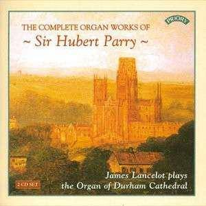 Cover - Charles Wood: Complete Organ Music Of Sir Hubert Parry, The