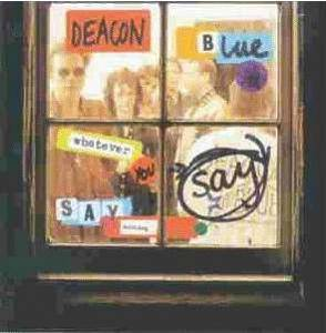 Cover - Deacon Blue: Whatever You Say, Say Nothing