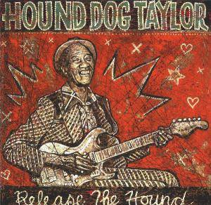 Cover - Hound Dog Taylor: Release The Hound