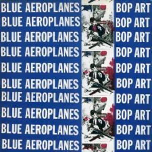 Cover - Blue Aeroplanes, The: Bop Art