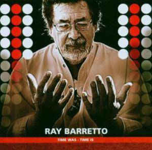 Cover - Ray Barretto: Time Was - Time Is
