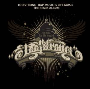 Cover - Too Strong: Rap Music Is Life Music - The Remix Album