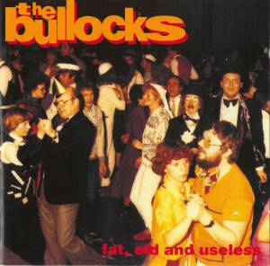 Cover - Bullocks, The: Fat, Old And Useless