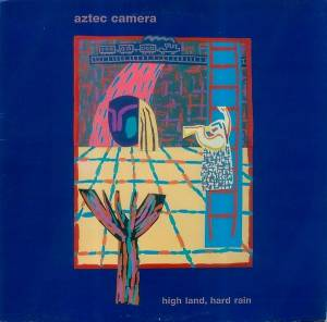 Aztec Camera: High Land, Hard Rain - Cover