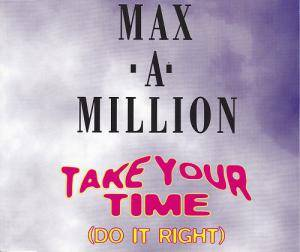 Cover - Max-A-Million: Take Your Time (Do It Right)