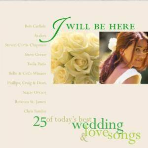 Cover - Geoff Moore And The Distance: I Will Be Here - 25 Of Today's Best Wedding & Lovesongs
