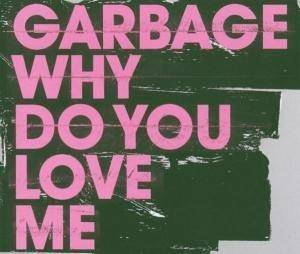 Garbage: Why Do You Love Me - Cover