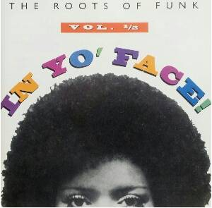 Cover - Dyke & The Blazers: Roots Of Funk Vol. 1/2 In Yo' Face!, The