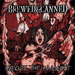 Brewed & Canned: Execute The Innocent - Cover