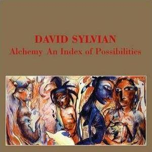David Sylvian: Alchemy An Index Of Possibilities - Cover